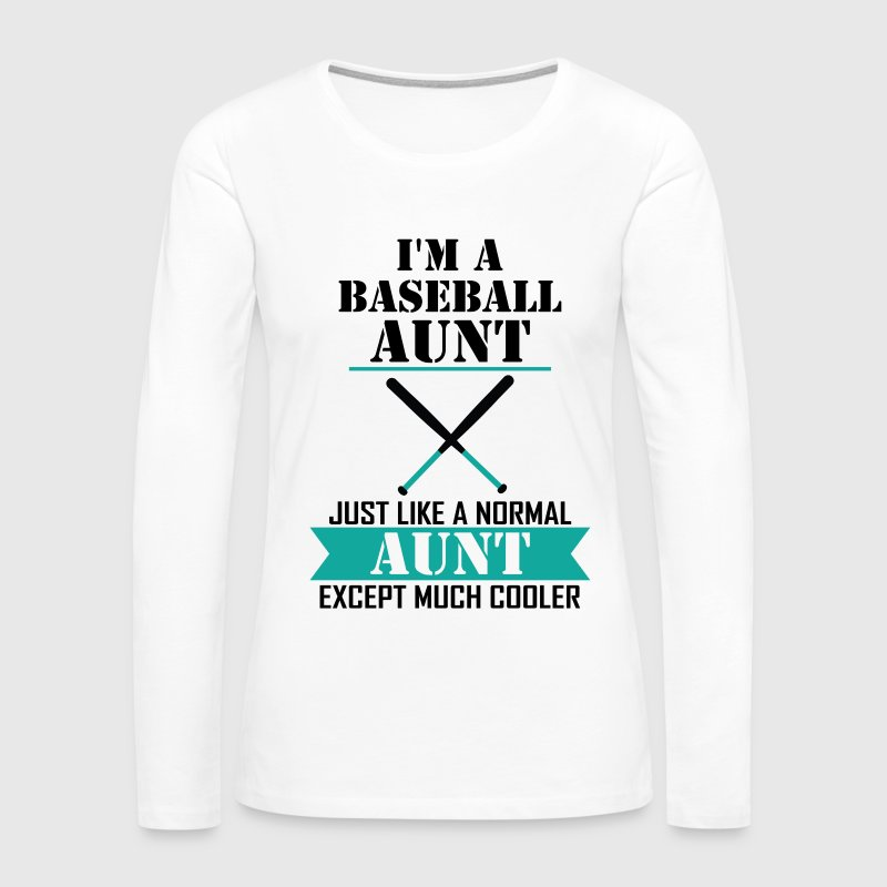 I'M A Baseball Aunt Just Like A Normal Aunt Excep Long Sleeve Shirts - Women's Premium Long Sleeve T-Shirt