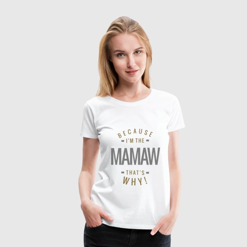 Because Mamaw Tees - Women's Premium T-Shirt