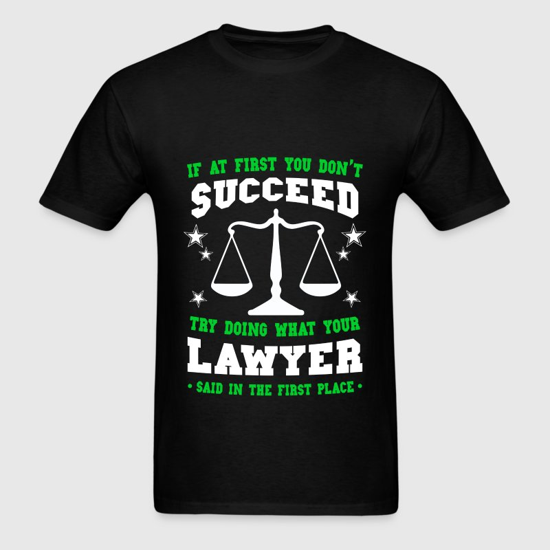 Lawyer - If at first you don't succeed try doing w - Men's T-Shirt