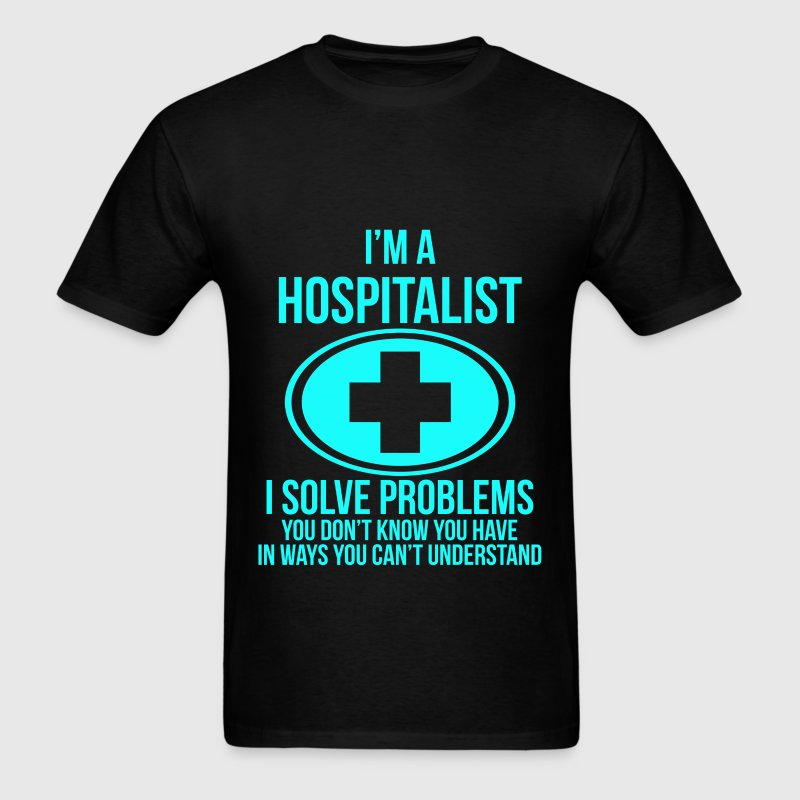 Hospitalist - I'm a Hospitalist, I solve problems  - Men's T-Shirt