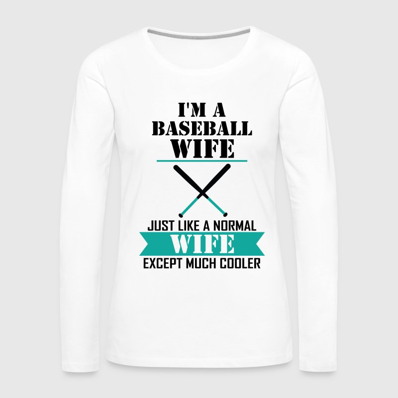 I'M A Baseball Wife Just Like A Normal Wife Excep Long Sleeve Shirts - Women's Premium Long Sleeve T-Shirt