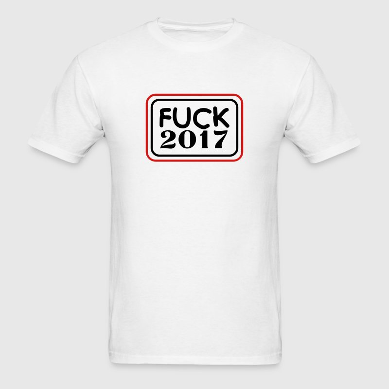 Fuck 2017 T-Shirts - Men's T-Shirt