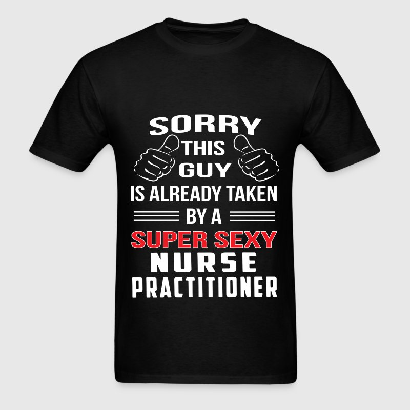 Nurse - Sorry this guy is already taken by a super - Men's T-Shirt