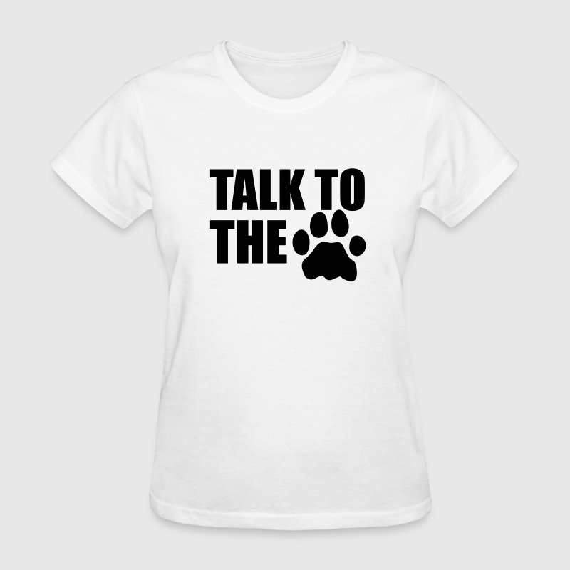 Talk To The Paw T-Shirts - Women's T-Shirt