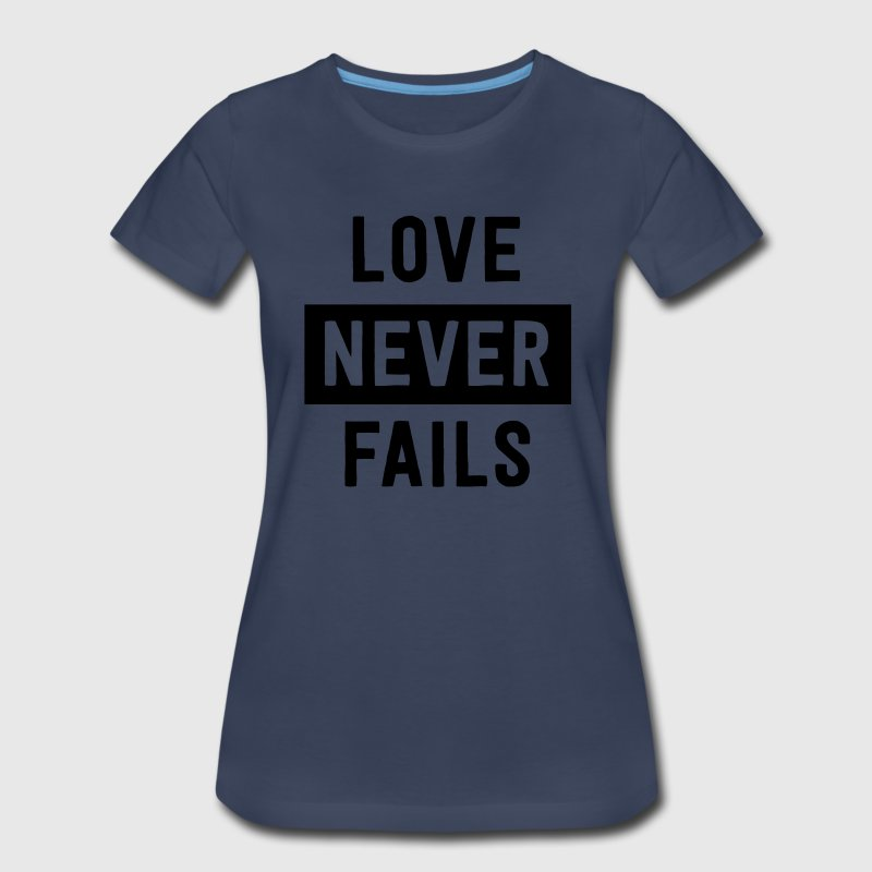 Love Never Fails T-Shirts - Women's Premium T-Shirt