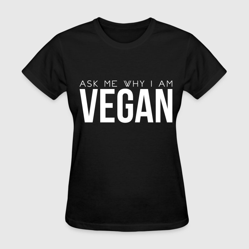 Ask me why I'm Vegan - Women's T-Shirt