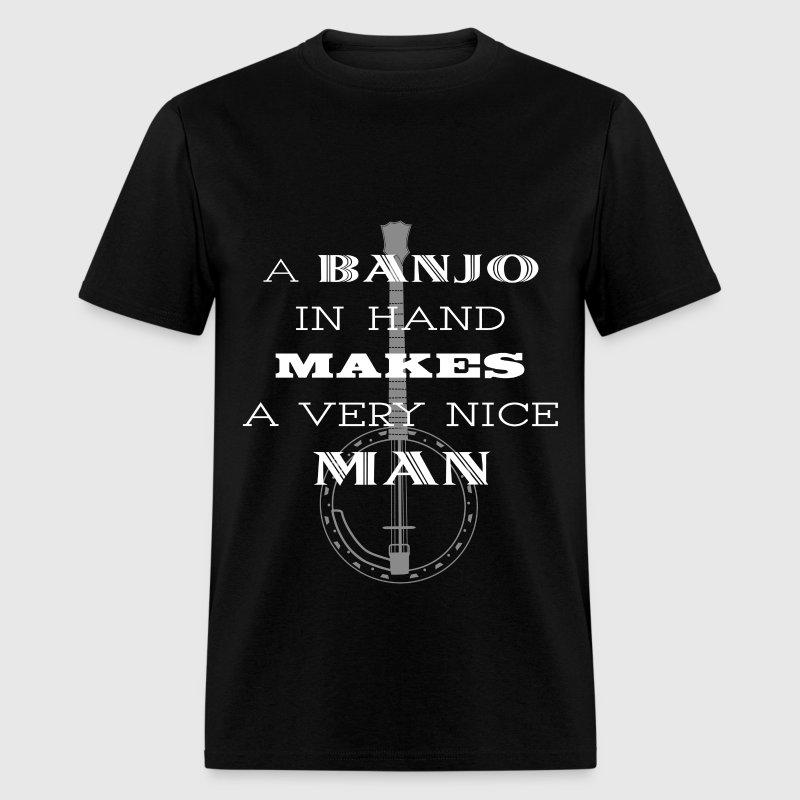 Banjos A Banjo In Hand Makes A Very Nice Man T Shirt