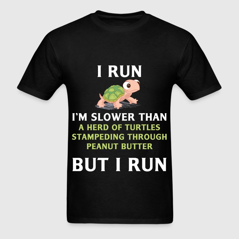Turtle - Turtle - I run. I'm slower than a herd of - Men's T-Shirt