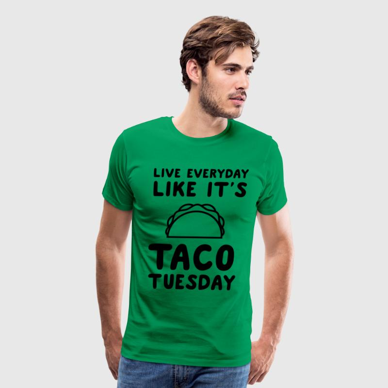 Live everyday like it's taco Tuesday T-Shirts - Men's Premium T-Shirt