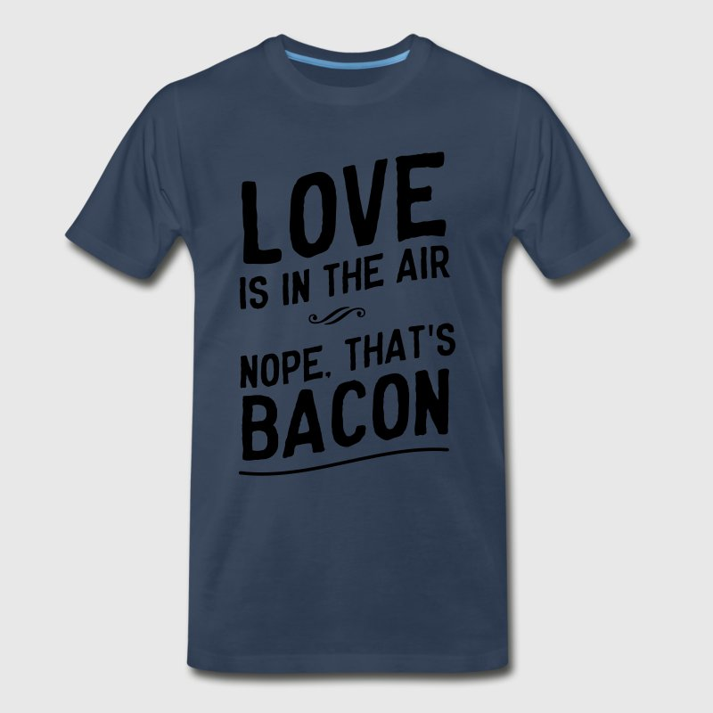Love is in the air. Nope, that's bacon T-Shirts - Men's Premium T-Shirt