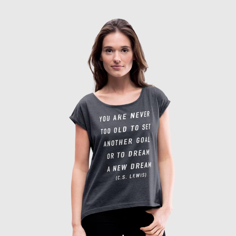 You Are Never Too Old {C.S. Lewis} T-Shirts - Women's Roll Cuff T-Shirt