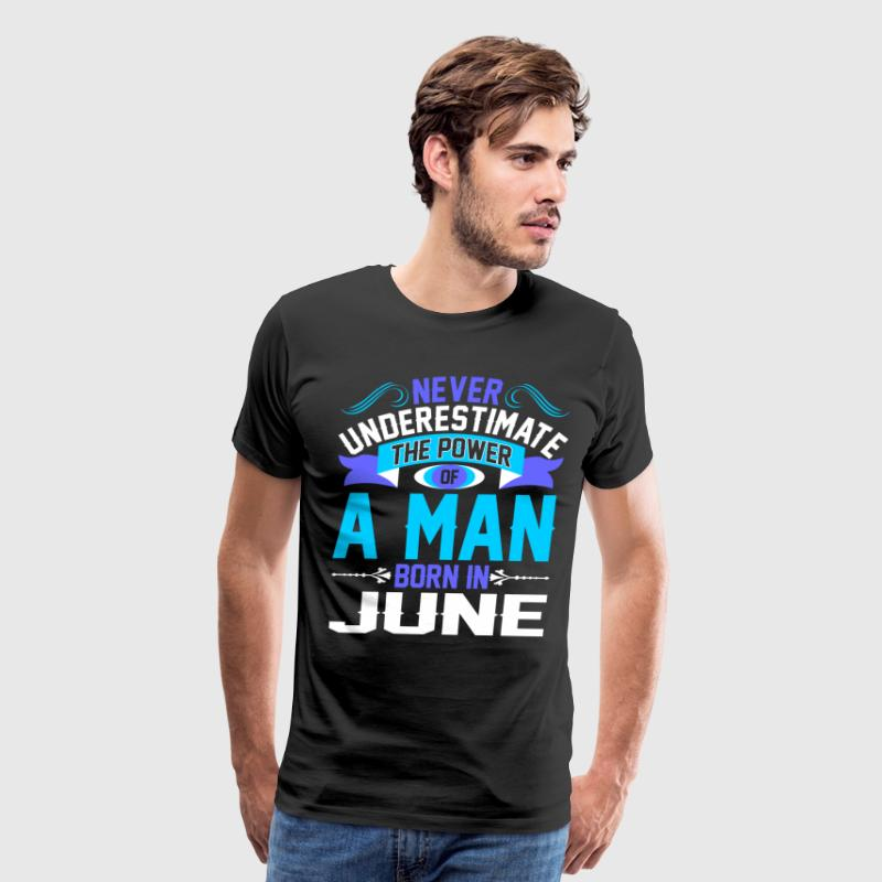 Never Underestimate The Power A Man Born In June T-Shirts - Men's Premium T-Shirt