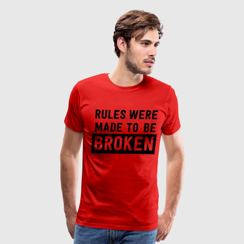 Rules were made to be broken T-Shirts - Men's Premium T-Shirt