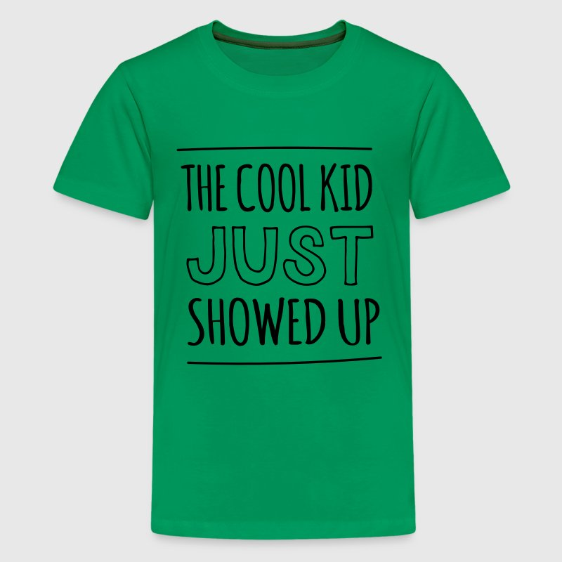 The cool kid just showed up T-Shirt | Spreadshirt