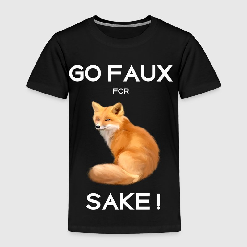 GO FAUX FOR FOX SAKE - Toddler Premium T-Shirt