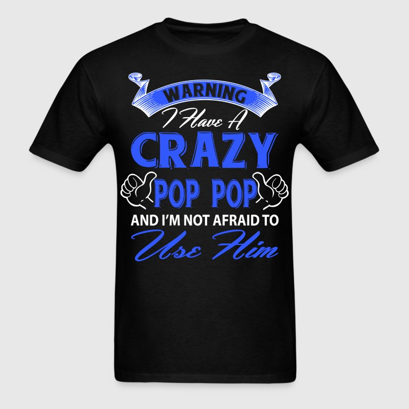 Warning I have a crazy pop pop and I'm not afraid T-Shirts - Men's T-Shirt