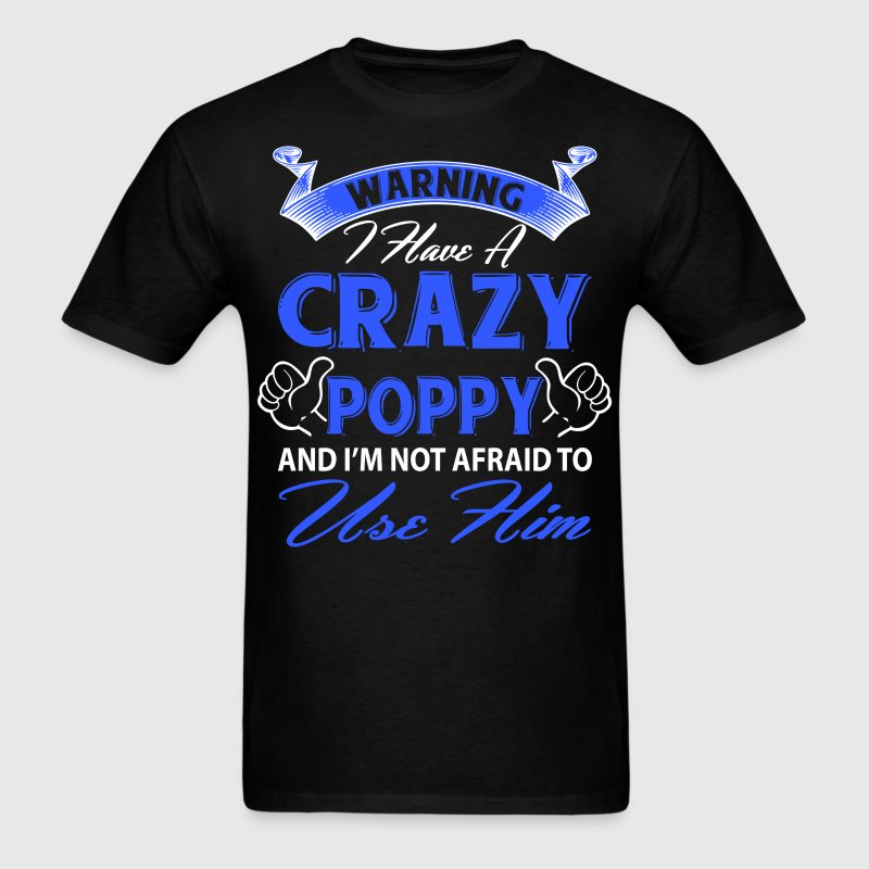 Warning I have a crazy poppy and I'm not afraid t T-Shirts - Men's T-Shirt