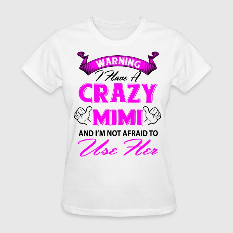 Warning I have a crazy mimi and I'm not afraid to T-Shirts - Women's T-Shirt