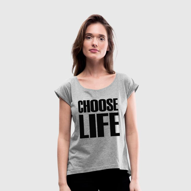 Choose Life - Women's Roll Cuff T-Shirt