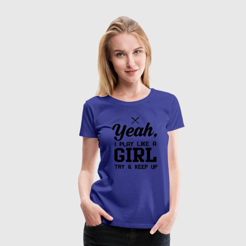 Softball. I play like a girl try and keep up T-Shirts - Women's Premium T-Shirt