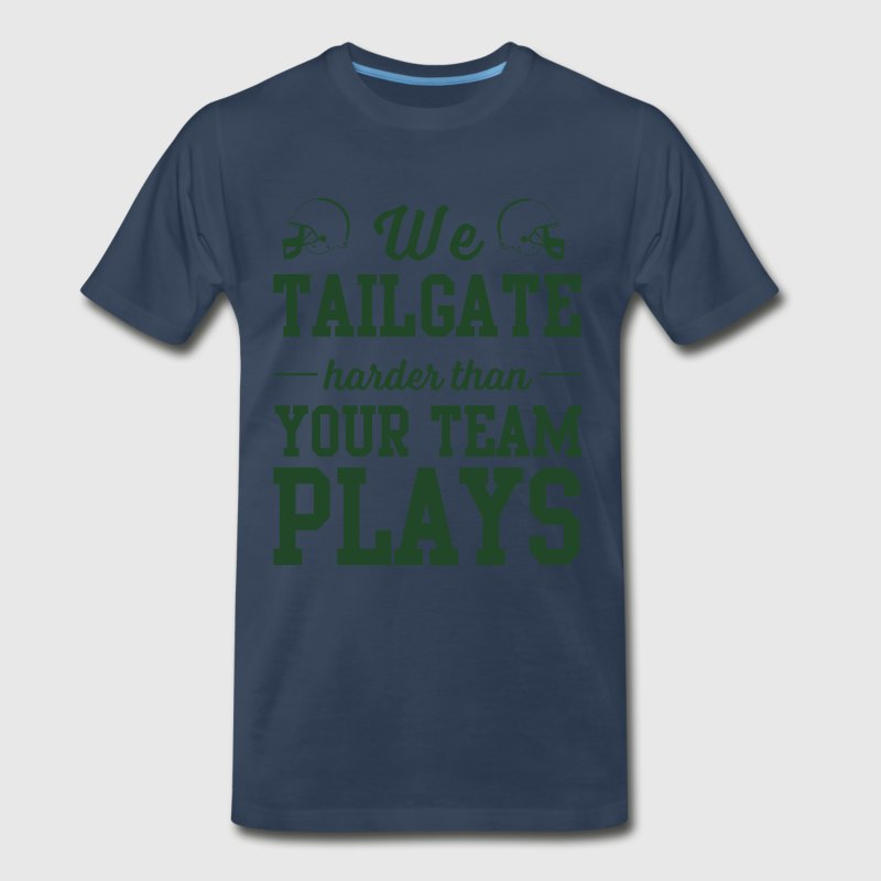 We tailgate harder than your team plays T-Shirts - Men's Premium T-Shirt