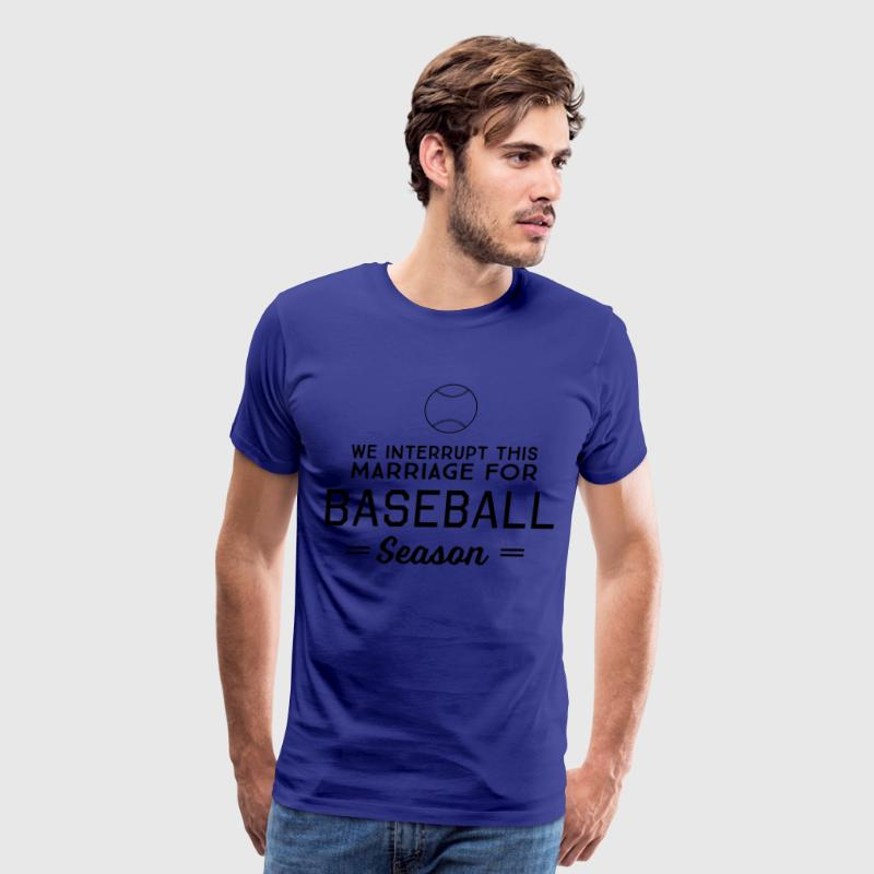 We interrupt this marriage for baseball season T-Shirts - Men's Premium T-Shirt