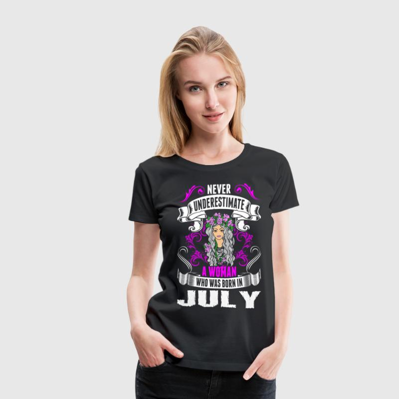 Never Underestimate A Woman Who Was Born In July T-Shirts - Women's Premium T-Shirt