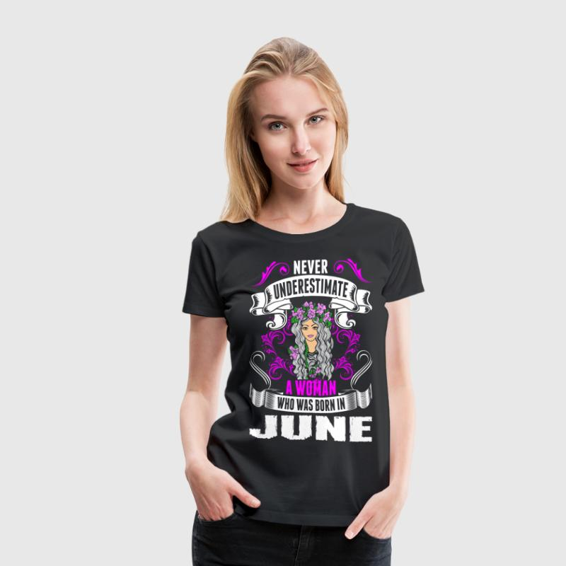 Never Underestimate A Woman Who Was Born In June T-Shirts - Women's Premium T-Shirt