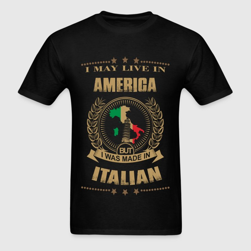 I may live in america but i was made in italy t shirt for Shirts made in italy