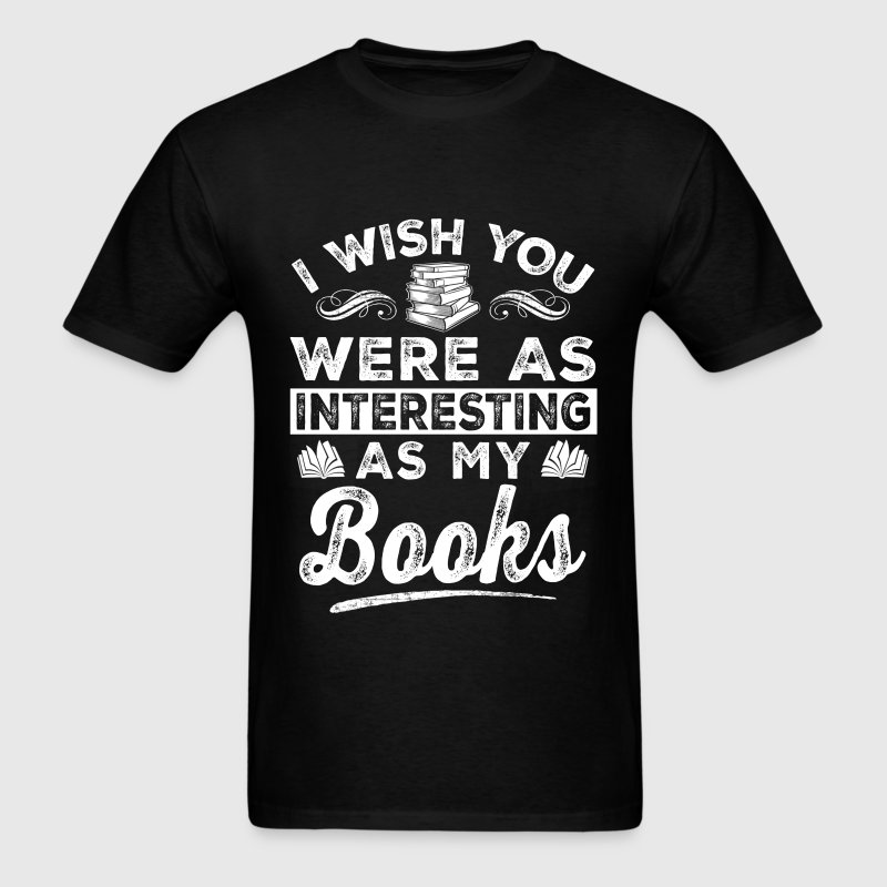 Books - I wish were as interesting as my books - Men's T-Shirt