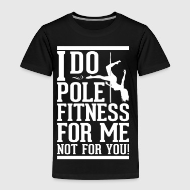 Pole dance - I do pole fitness for me not for you - Toddler Premium T-Shirt