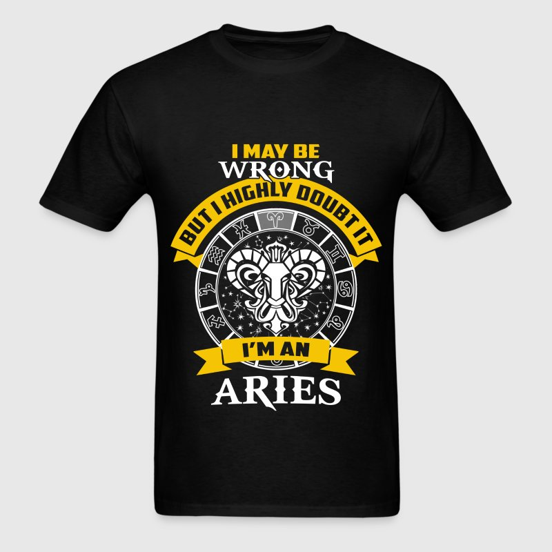 Aries - I maybe wrong but I highly doubt it - Men's T-Shirt