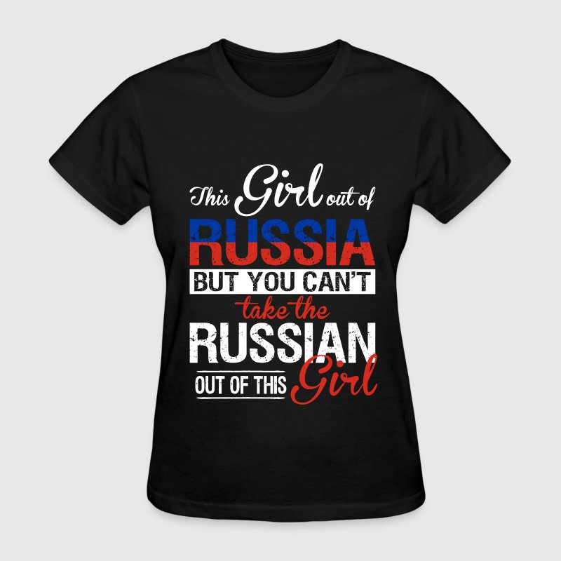 Russia - You can't take the russian out of her - Women's T-Shirt