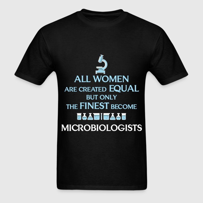 Microbiologist - All women are created equal but o - Men's T-Shirt