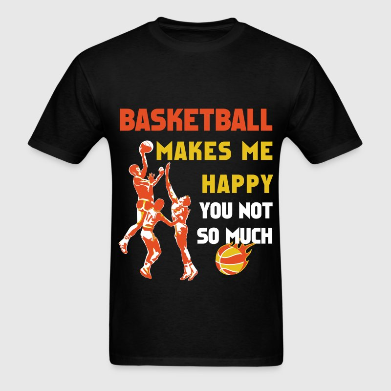 Basketball - Basketball makes me happy You not so  - Men's T-Shirt