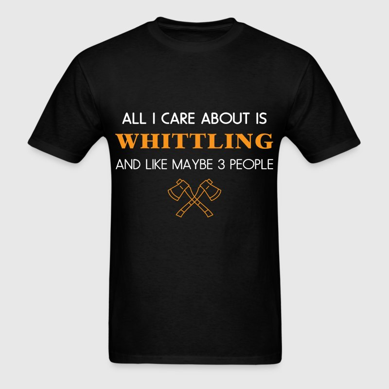 Whittling - All I care about is Whittling and like - Men's T-Shirt