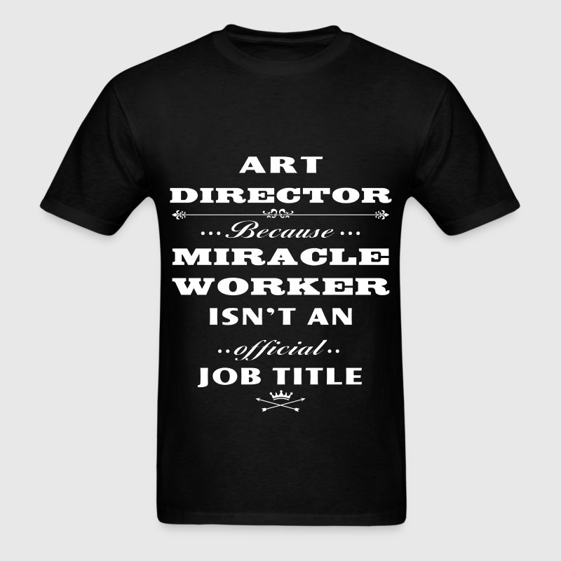 Art Director - Art Director Because Miracle worker - Men's T-Shirt