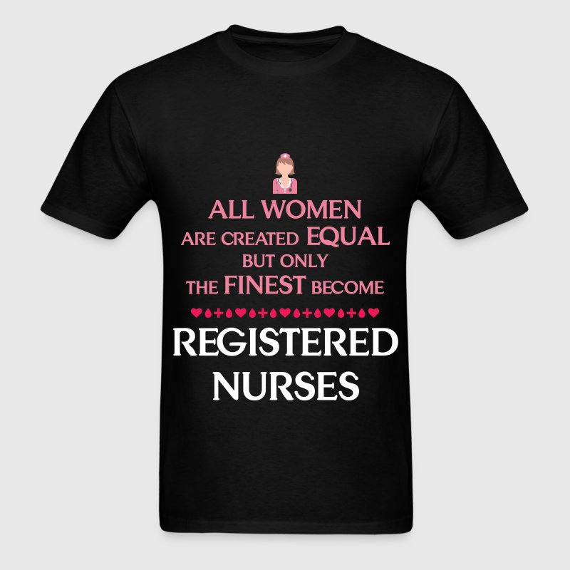 Registered Nurse - All women are created equal but - Men's T-Shirt