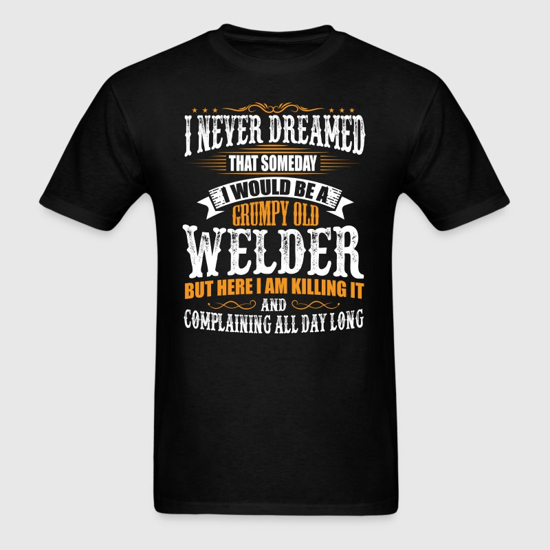 Welder Grumpy Old T-Shirt T-Shirts - Men's T-Shirt