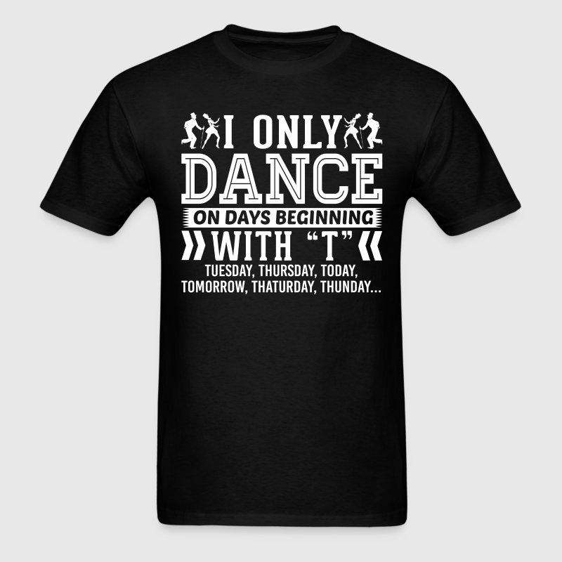 I Only Tap Dance On Days Beginning with T T-Shirt T-Shirts - Men's T-Shirt