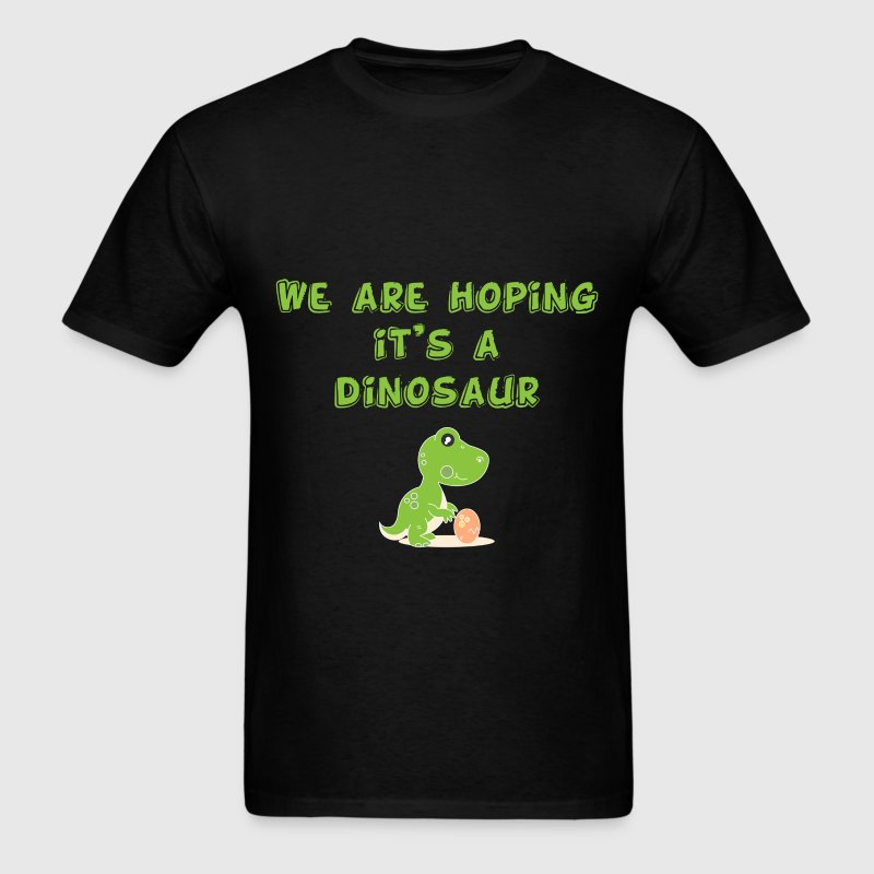 Pregnancy - We are hoping it's a dinosaur - Men's T-Shirt