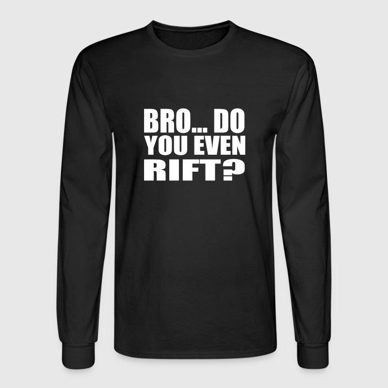 Bro Do You Even Rift - Men's Long Sleeve T-Shirt