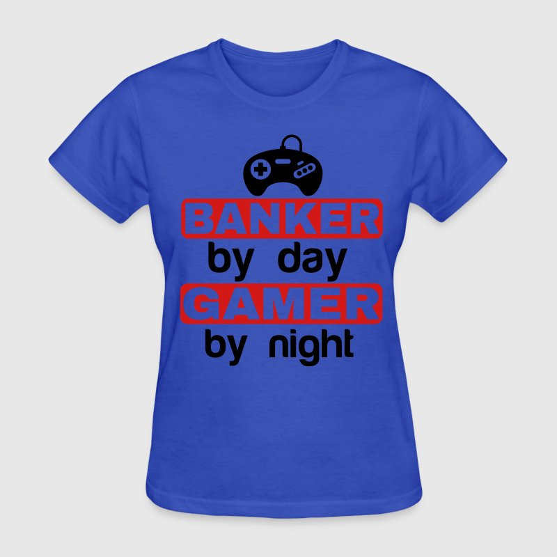 BANKER BY DAY GAMER BY NIGHT T-Shirts - Women's T-Shirt