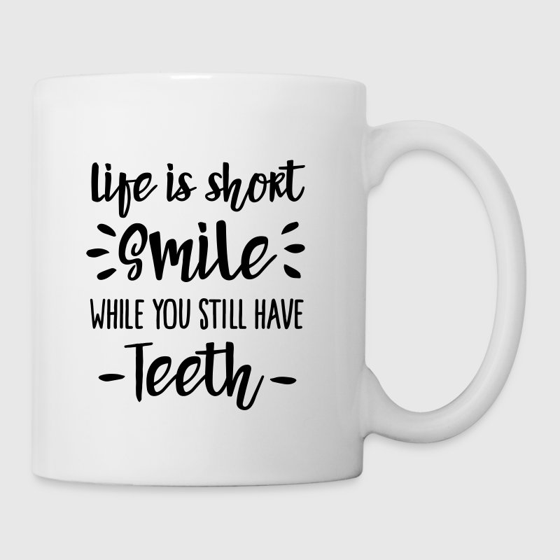 Life is short smile while you still have teeth Mugs & Drinkware - Coffee/Tea Mug