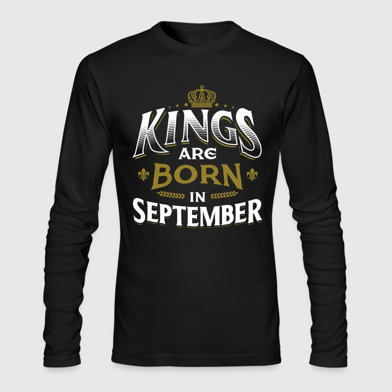 Born Birthday Bday Kings September Long Sleeve Shirts - Men's Long Sleeve T-Shirt by Next Level
