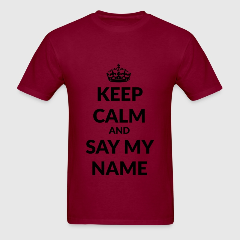 keep calm and say my name T-Shirts - Men's T-Shirt
