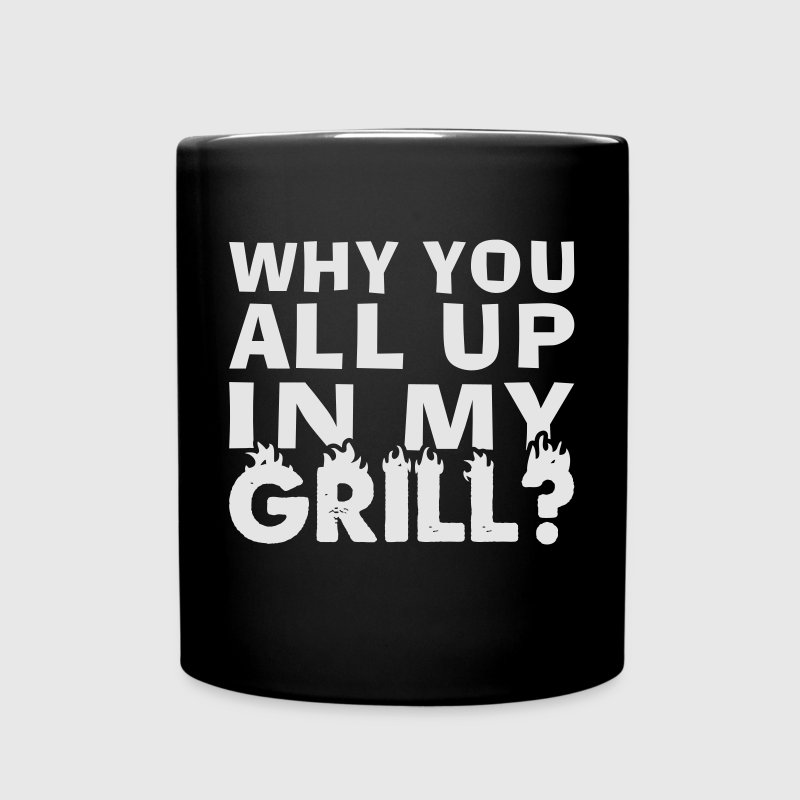 Why Are You All Up In My Grill Shirt Gift Mugs & Drinkware - Full Color Mug