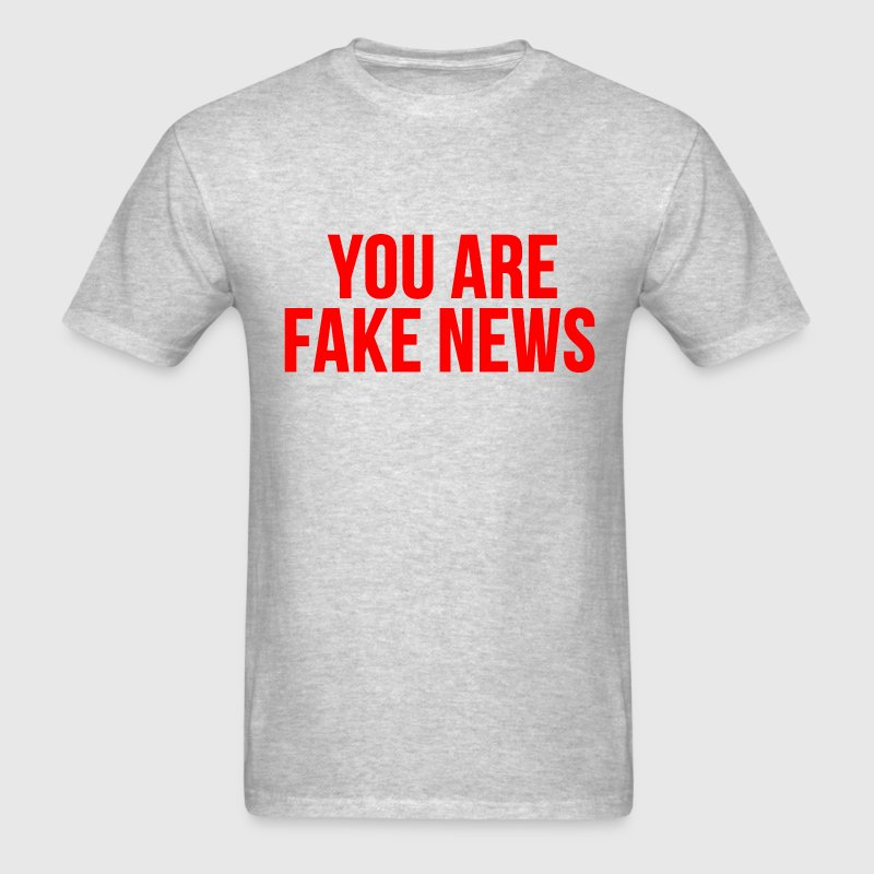 you are fake news T-Shirts - Men's T-Shirt