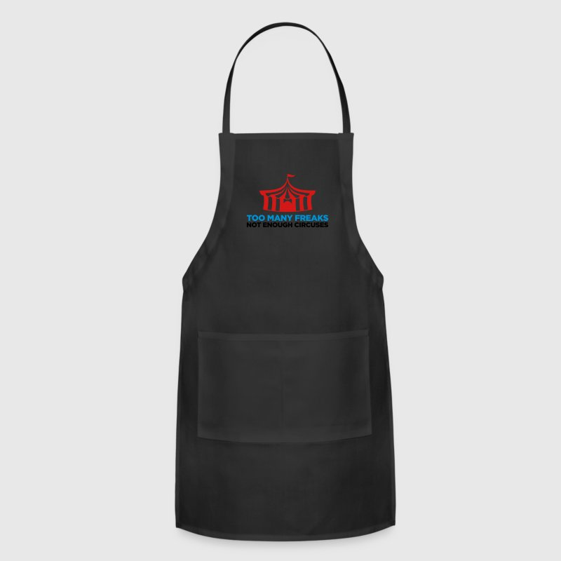 Too many freaks. Not enough circuses. Aprons - Adjustable Apron