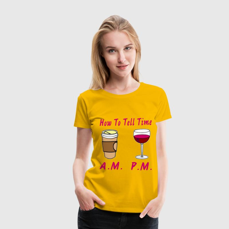 How To Tell Time Coffee AM Wine PM  - Women's Premium T-Shirt